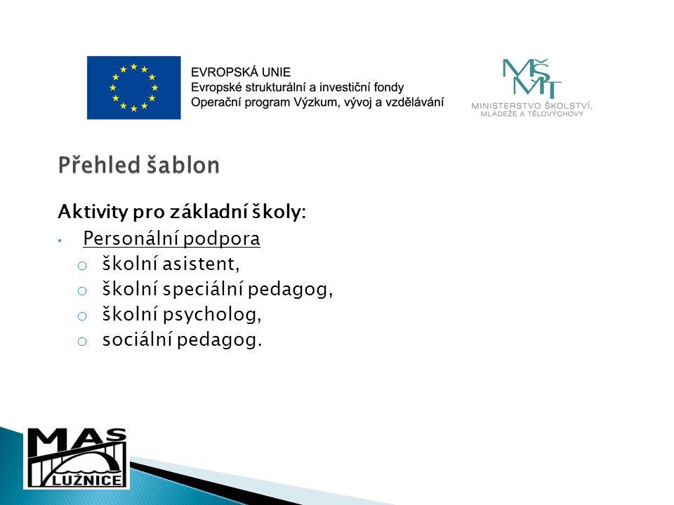 Přehled šablon Aktivity pro základní školy: Personální podpora o školní asistent, o školní speciální pedagog, o školní psycholog, o sociální pedagog.
