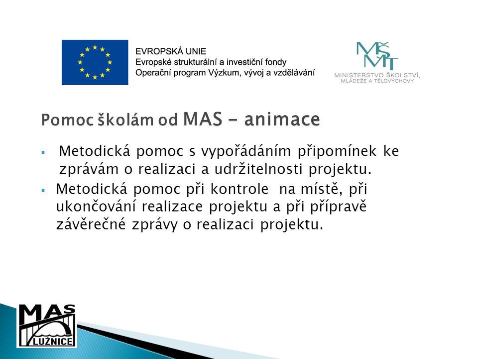 Pomoc školám od MAS - animace  Metodická pomoc s vypořádáním připomínek ke zprávám o realizaci a udržitelnosti projektu.