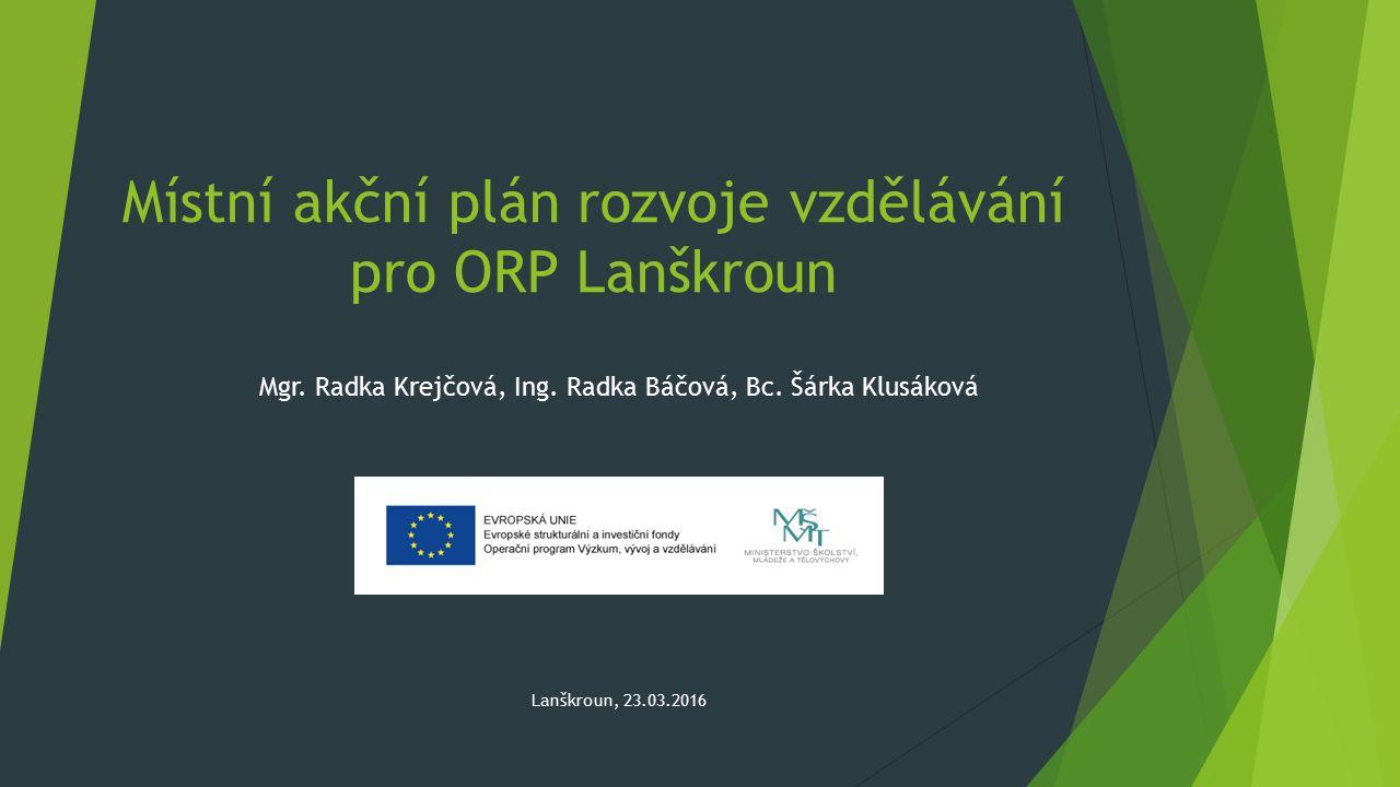 Místní akční plán rozvoje vzdělávání pro ORP Lanškroun Mgr. Radka Krejčová, Ing. Radka Báčová, Bc. Šárka Klusáková Lanškroun, 23.03.2016
