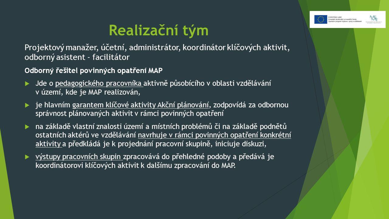 Realizační tým Projektový manažer, účetní, administrátor, koordinátor klíčových aktivit, odborný asistent - facilitátor Odborný řešitel povinných opatření MAP  Jde o pedagogického pracovníka aktivně působícího v oblasti vzdělávání v území, kde je MAP realizován,  je hlavním garantem klíčové aktivity Akční plánování, zodpovídá za odbornou správnost plánovaných aktivit v rámci povinných opatření  na základě vlastní znalosti území a místních problémů či na základě podnětů ostatních aktérů ve vzdělávání navrhuje v rámci povinných opatření konkrétní aktivity a předkládá je k projednání pracovní skupině, iniciuje diskuzi,  výstupy pracovních skupin zpracovává do přehledné podoby a předává je koordinátorovi klíčových aktivit k dalšímu zpracování do MAP.