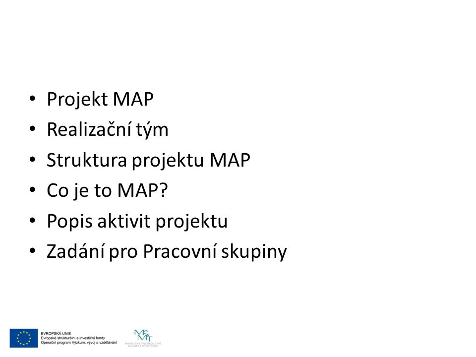 Projekt MAP Realizační tým Struktura projektu MAP Co je to MAP.