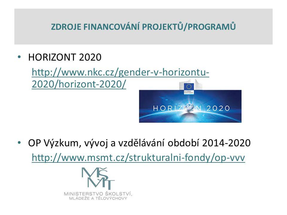 HORIZONT 2020 http://www.nkc.cz/gender-v-horizontu- 2020/horizont-2020/ OP Výzkum, vývoj a vzdělávání období 2014-2020 http://www.msmt.cz/strukturalni-fondy/op-vvv ZDROJE FINANCOVÁNÍ PROJEKTŮ/PROGRAMŮ