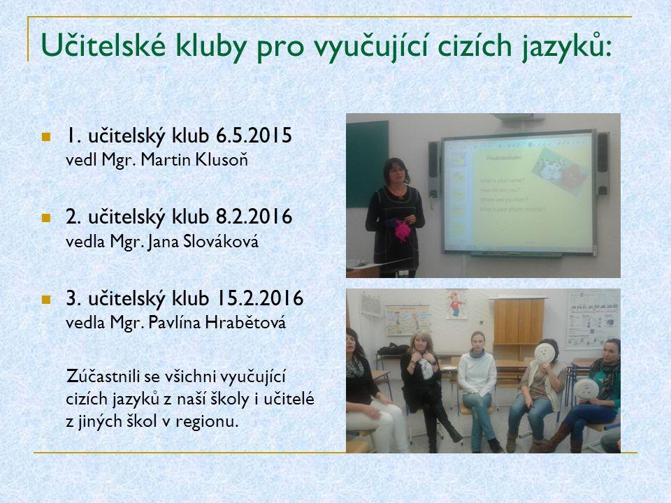 Učitelské kluby pro vyučující cizích jazyků: 1. učitelský klub 6.5.2015 vedl Mgr.