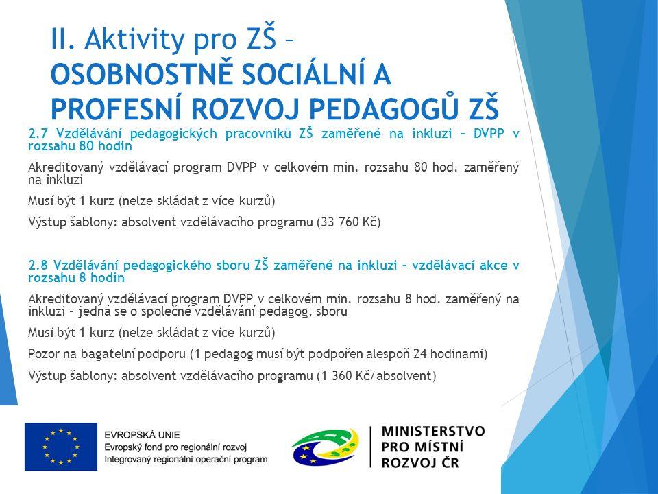 II. Aktivity pro ZŠ – OSOBNOSTNĚ SOCIÁLNÍ A PROFESNÍ ROZVOJ PEDAGOGŮ ZŠ 2.7 Vzdělávání pedagogických pracovníků ZŠ zaměřené na inkluzi – DVPP v rozsah