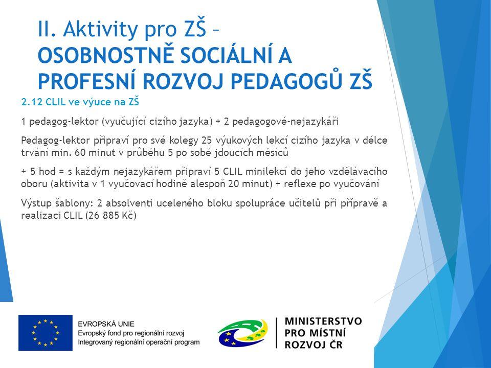 II. Aktivity pro ZŠ – OSOBNOSTNĚ SOCIÁLNÍ A PROFESNÍ ROZVOJ PEDAGOGŮ ZŠ 2.12 CLIL ve výuce na ZŠ 1 pedagog-lektor (vyučující cizího jazyka) + 2 pedago