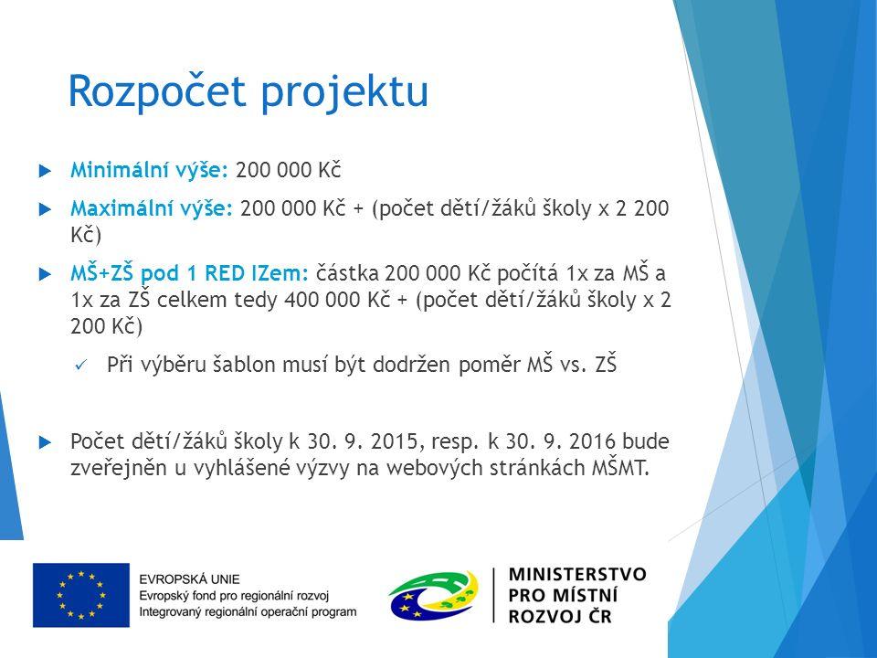 Rozpočet projektu  Minimální výše: 200 000 Kč  Maximální výše: 200 000 Kč + (počet dětí/žáků školy x 2 200 Kč)  MŠ+ZŠ pod 1 RED IZem: částka 200 000 Kč počítá 1x za MŠ a 1x za ZŠ celkem tedy 400 000 Kč + (počet dětí/žáků školy x 2 200 Kč) Při výběru šablon musí být dodržen poměr MŠ vs.