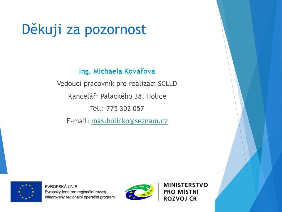 Děkuji za pozornost Ing. Michaela Kovářová Vedoucí pracovník pro realizaci SCLLD Kancelář: Palackého 38, Holice Tel.: 775 302 057 E-mail: mas.holicko@