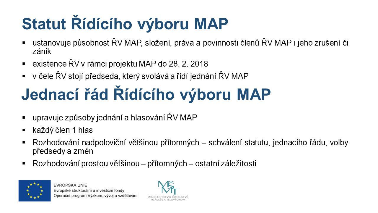 Statut Řídícího výboru MAP  ustanovuje působnost ŘV MAP, složení, práva a povinnosti členů ŘV MAP i jeho zrušení či zánik  existence ŘV v rámci projektu MAP do 28.