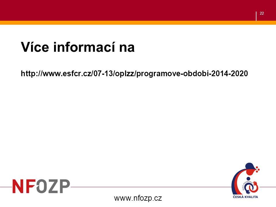 22 Více informací na http://www.esfcr.cz/07-13/oplzz/programove-obdobi-2014-2020 www.nfozp.cz