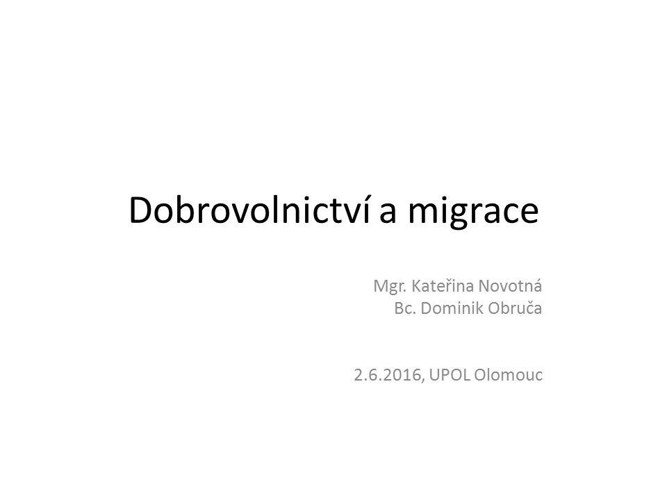 Dobrovolnictví a migrace Mgr. Kateřina Novotná Bc. Dominik Obruča 2.6.2016, UPOL Olomouc
