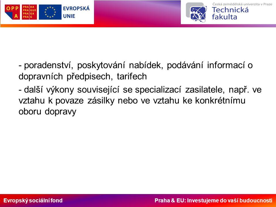 Evropský sociální fond Praha & EU: Investujeme do vaší budoucnosti - poradenství, poskytování nabídek, podávání informací o dopravních předpisech, tarifech - další výkony související se specializací zasilatele, např.