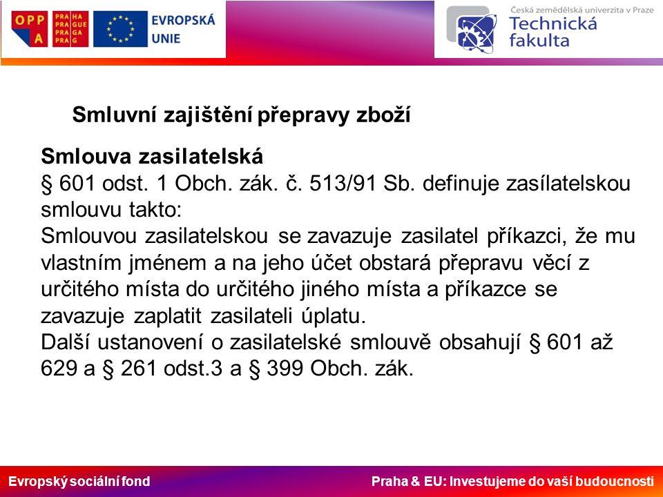 Evropský sociální fond Praha & EU: Investujeme do vaší budoucnosti Smluvní zajištění přepravy zboží Smlouva zasilatelská § 601 odst.