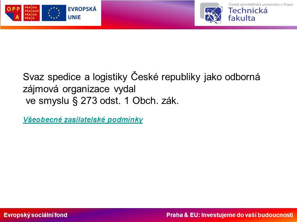 Evropský sociální fond Praha & EU: Investujeme do vaší budoucnosti Svaz spedice a logistiky České republiky jako odborná zájmová organizace vydal ve smyslu § 273 odst.