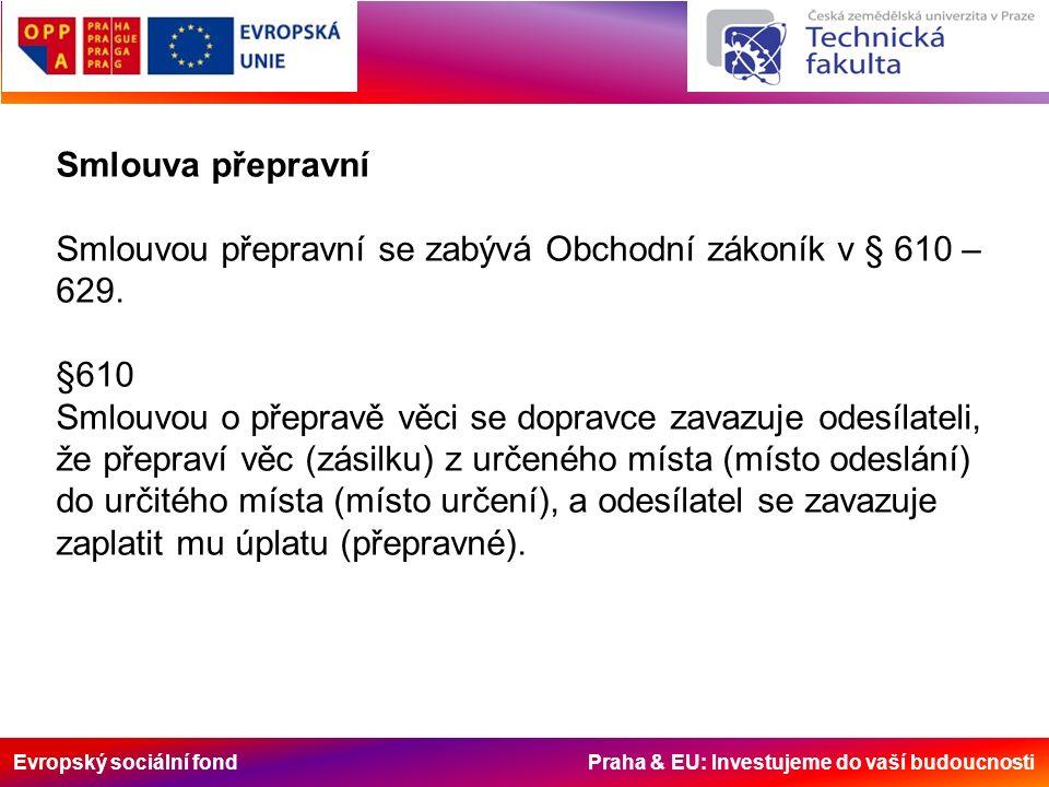 Evropský sociální fond Praha & EU: Investujeme do vaší budoucnosti Smlouva přepravní Smlouvou přepravní se zabývá Obchodní zákoník v § 610 – 629.