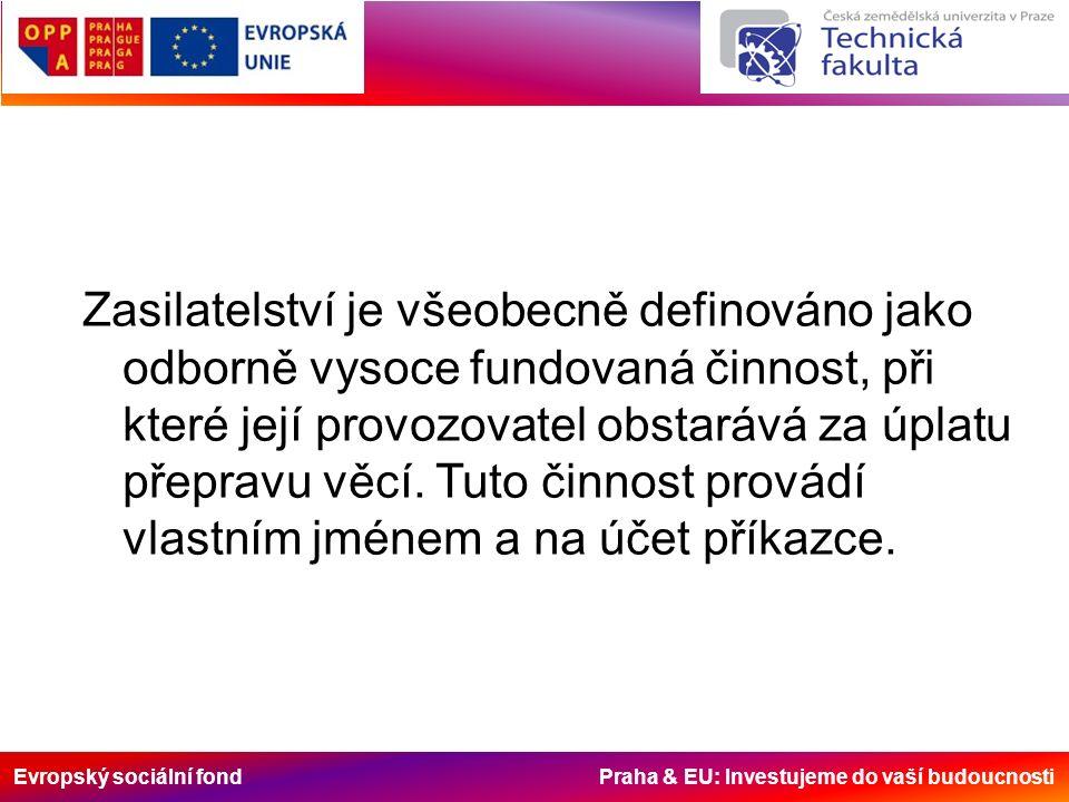 Evropský sociální fond Praha & EU: Investujeme do vaší budoucnosti Zasilatelství je všeobecně definováno jako odborně vysoce fundovaná činnost, při které její provozovatel obstarává za úplatu přepravu věcí.