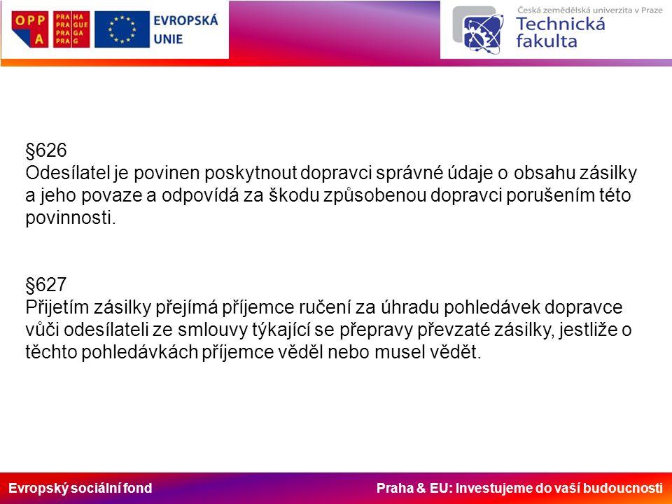 Evropský sociální fond Praha & EU: Investujeme do vaší budoucnosti §626 Odesílatel je povinen poskytnout dopravci správné údaje o obsahu zásilky a jeho povaze a odpovídá za škodu způsobenou dopravci porušením této povinnosti.