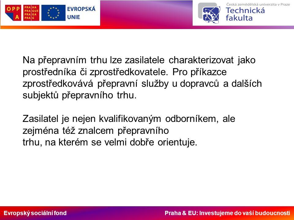 Evropský sociální fond Praha & EU: Investujeme do vaší budoucnosti Na přepravním trhu lze zasilatele charakterizovat jako prostředníka či zprostředkovatele.