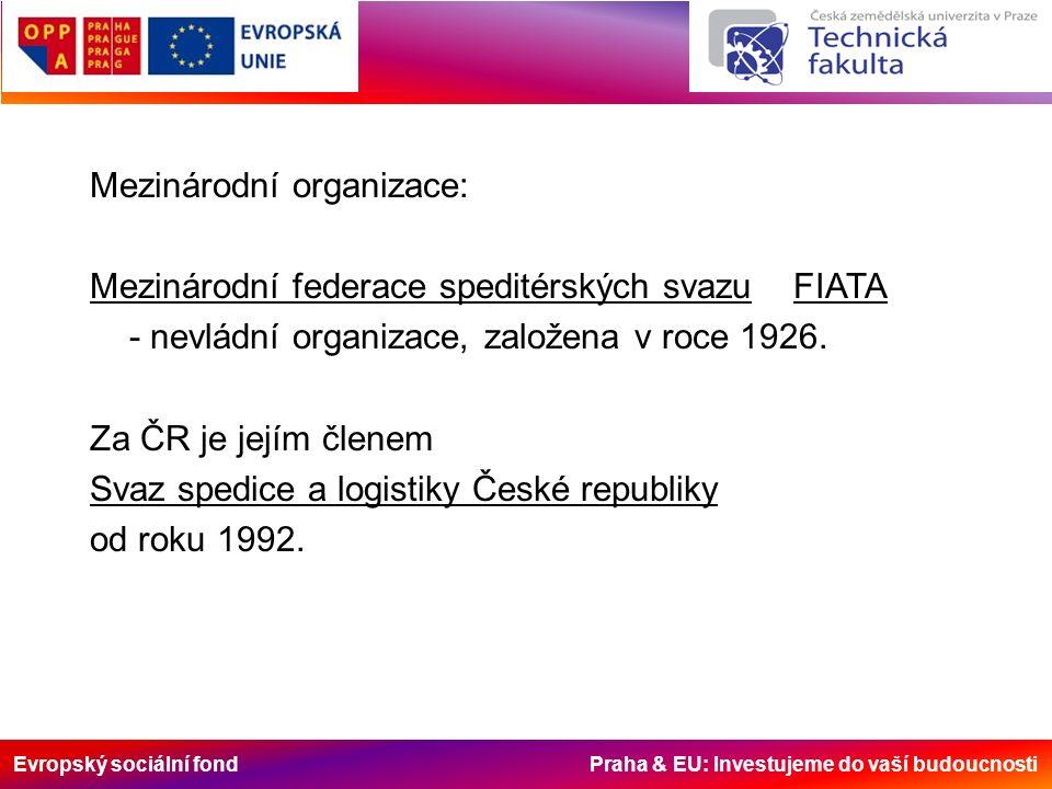 Evropský sociální fond Praha & EU: Investujeme do vaší budoucnosti Mezinárodní organizace: Mezinárodní federace speditérských svazu FIATA - nevládní organizace, založena v roce 1926.