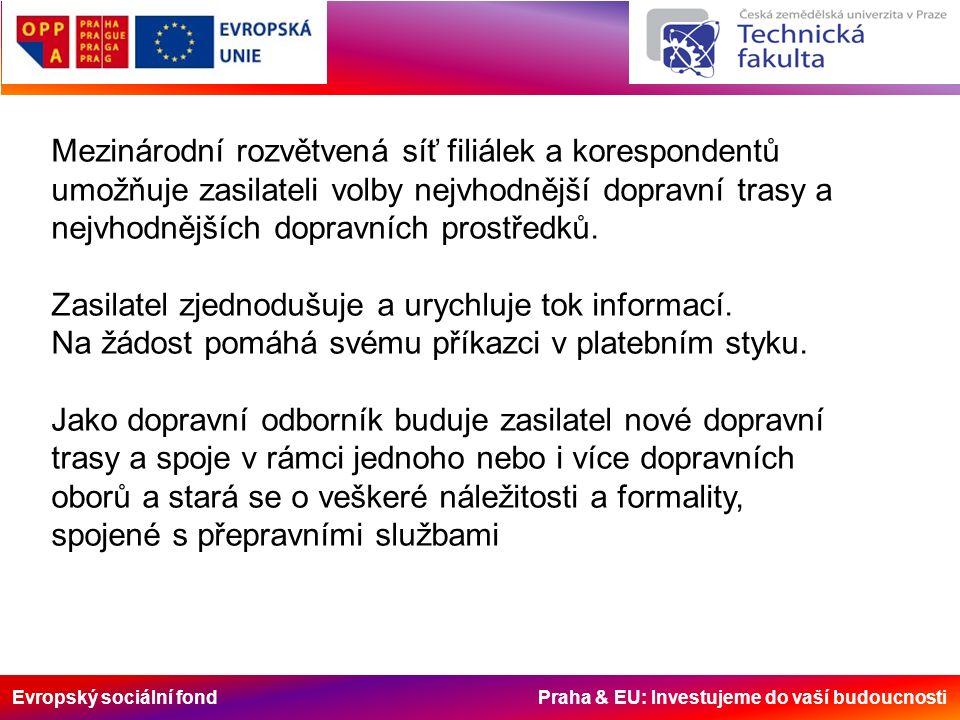 Evropský sociální fond Praha & EU: Investujeme do vaší budoucnosti Mezinárodní rozvětvená síť filiálek a korespondentů umožňuje zasilateli volby nejvhodnější dopravní trasy a nejvhodnějších dopravních prostředků.