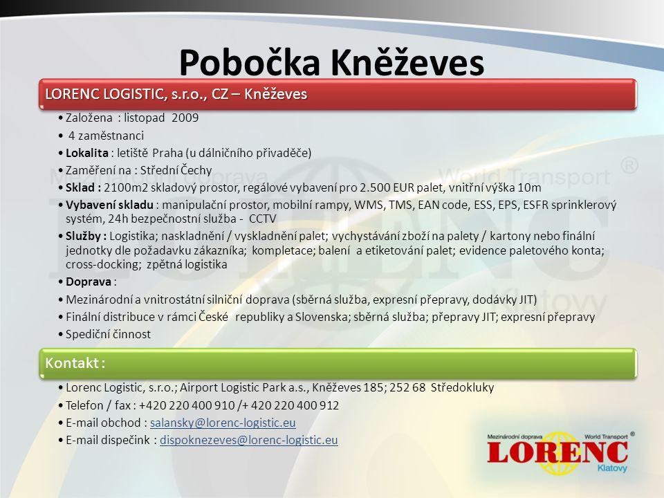 Pobočka Kněževes LORENC LOGISTIC, s.r.o., CZ – Kněževes Založena : listopad 2009 4 zaměstnanci Lokalita : letiště Praha (u dálničního přivaděče) Zaměř