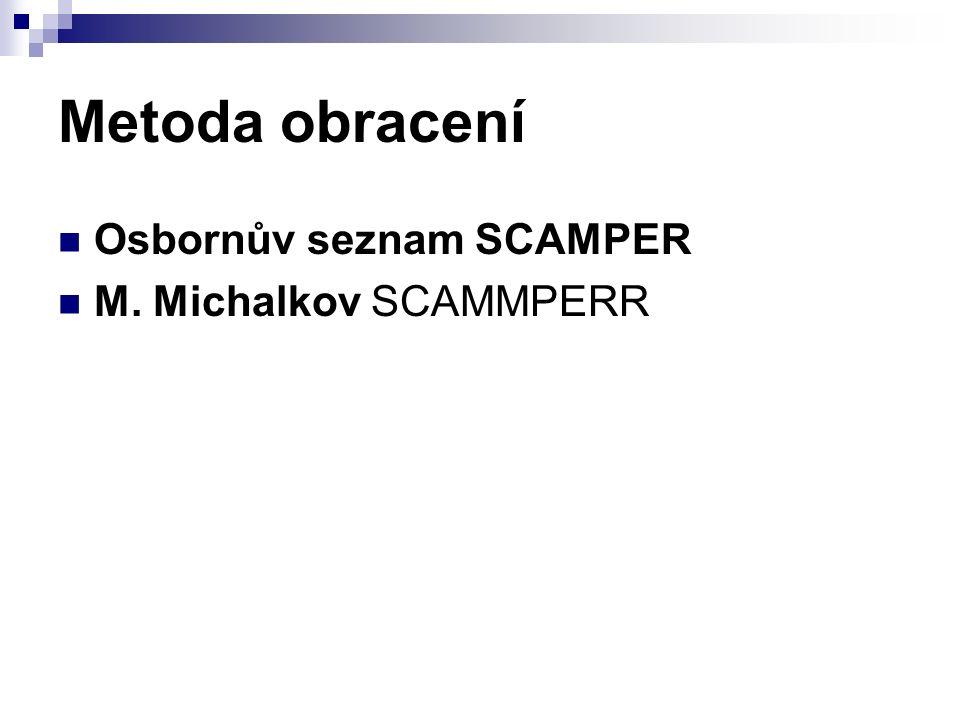 Metoda obracení Osbornův seznam SCAMPER M. Michalkov SCAMMPERR