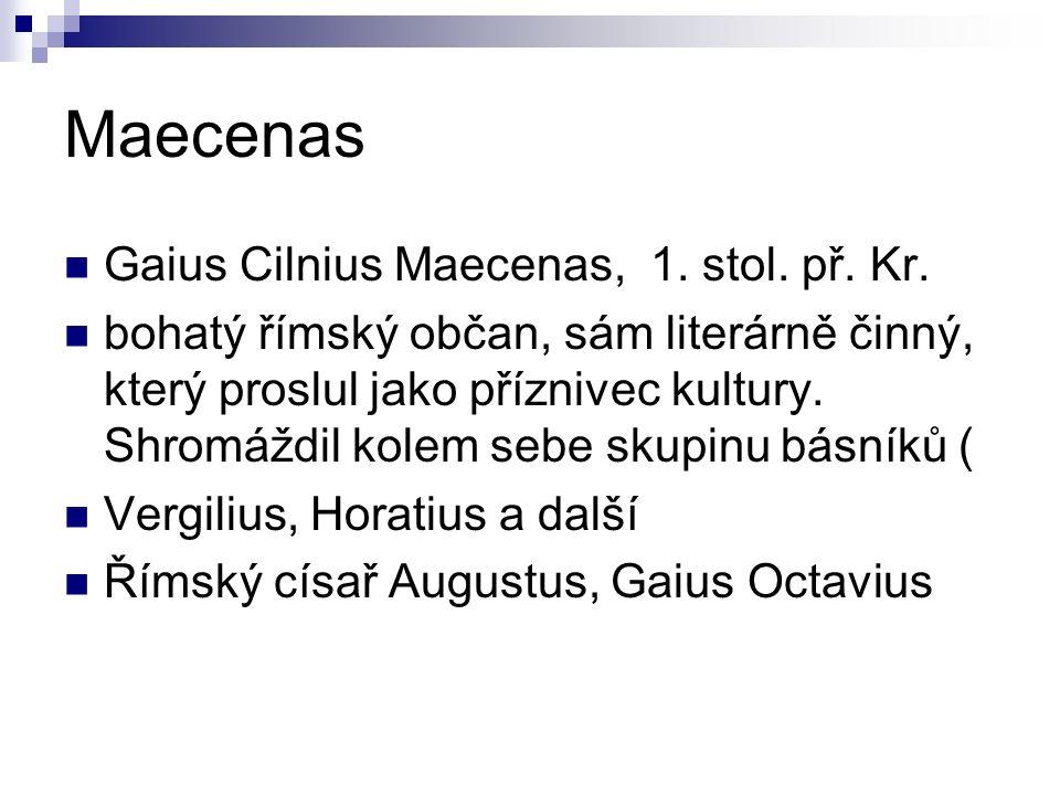 Maecenas Gaius Cilnius Maecenas, 1. stol. př. Kr. bohatý římský občan, sám literárně činný, který proslul jako příznivec kultury. Shromáždil kolem seb