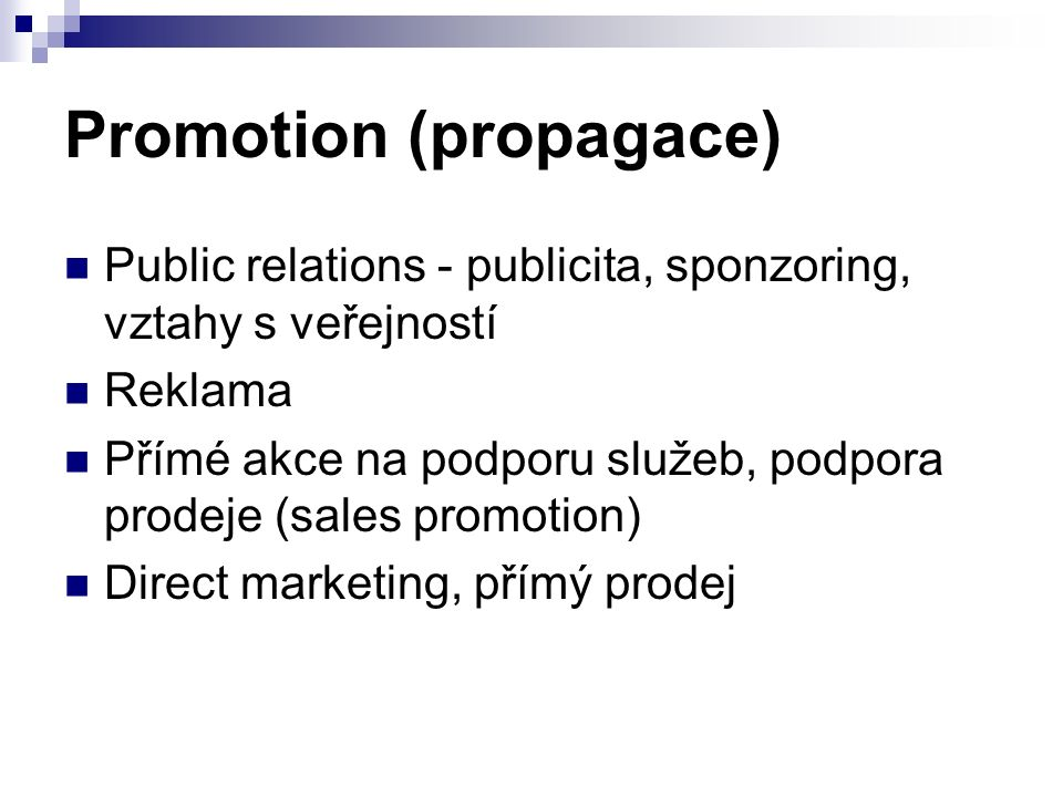 Promotion (propagace) Public relations - publicita, sponzoring, vztahy s veřejností Reklama Přímé akce na podporu služeb, podpora prodeje (sales promo