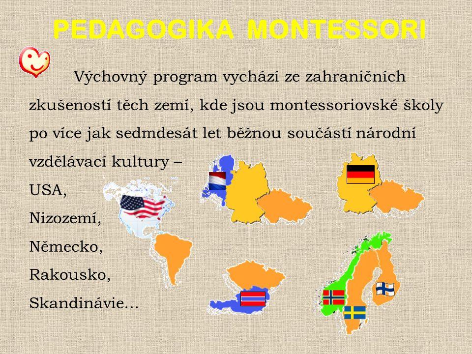 Výchovný program vychází ze zahraničních zkušeností těch zemí, kde jsou montessoriovské školy po více jak sedmdesát let běžnou součástí národní vzdělávací kultury – USA, Nizozemí, Německo, Rakousko, Skandinávie… PEDAGOGIKA MONTESSORI
