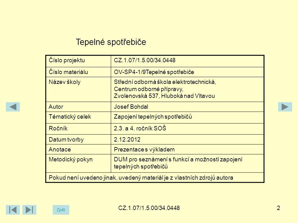 CZ.1.07/1.5.00/34.04482 Tepelné spotřebiče Číslo projektuCZ.1.07/1.5.00/34.0448 Číslo materiáluOV-SP4-1/9Tepelné spotřebiče Název školyStřední odborná škola elektrotechnická, Centrum odborné přípravy, Zvolenovská 537, Hluboká nad Vltavou AutorJosef Bohdal Tématický celekZapojení tepelných spotřebičů Ročník2,3.