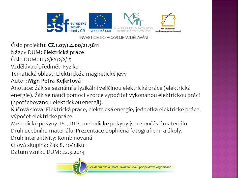 Číslo projektu: CZ.1.07/1.4.00/21.3811 Název DUM: Elektrická práce Číslo DUM: III/2/FY/2/2/15 Vzdělávací předmět: Fyzika Tematická oblast: Elektrické a magnetické jevy Autor: Mgr.