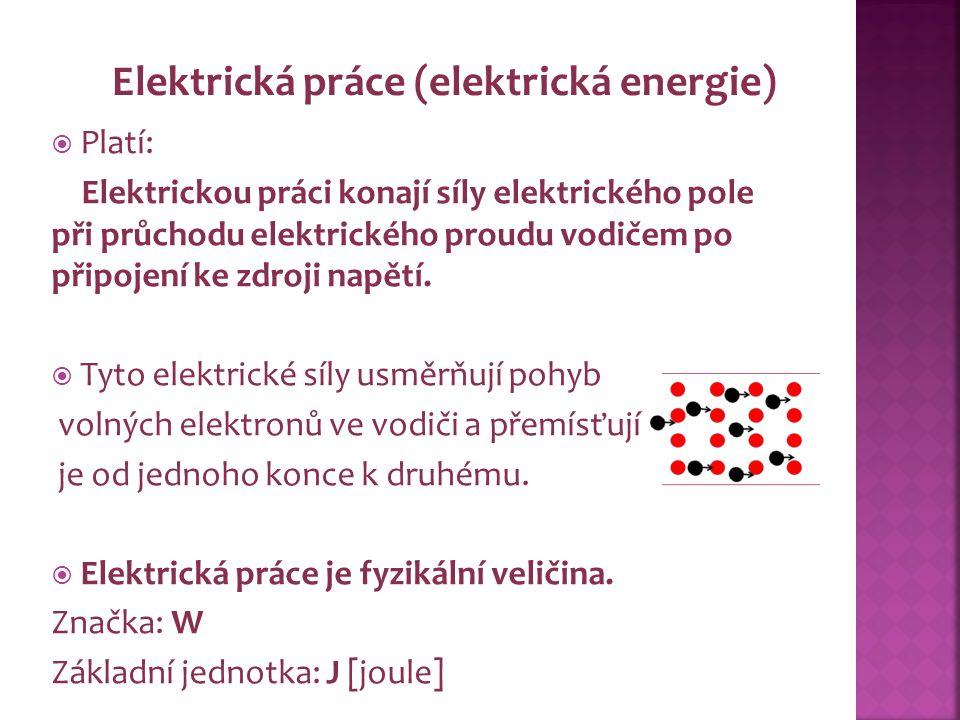  Platí: Elektrickou práci konají síly elektrického pole při průchodu elektrického proudu vodičem po připojení ke zdroji napětí.