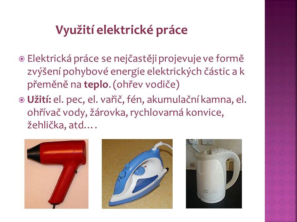  Elektrická práce se nejčastěji projevuje ve formě zvýšení pohybové energie elektrických částic a k přeměně na teplo.