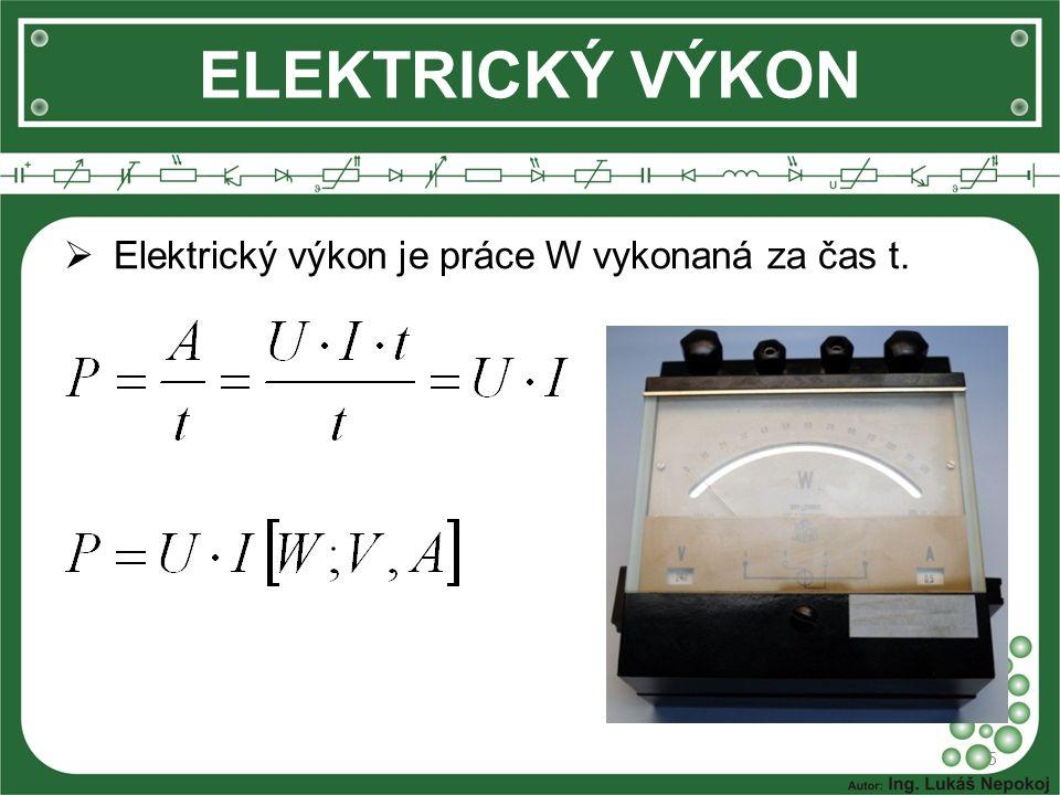 5 ELEKTRICKÝ VÝKON  Elektrický výkon je práce W vykonaná za čas t.