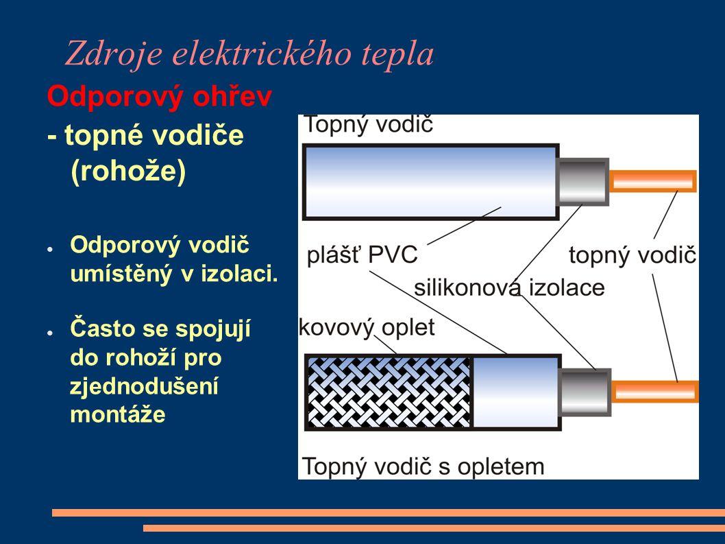 Zdroje elektrického tepla Odporový ohřev - topné vodiče (rohože) ● Odporový vodič umístěný v izolaci.