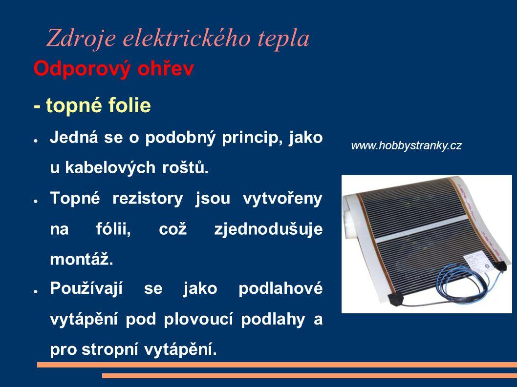 Zdroje elektrického tepla Odporový ohřev www.hobbystranky.cz - topné folie ● Jedná se o podobný princip, jako u kabelových roštů. ● Topné rezistory js