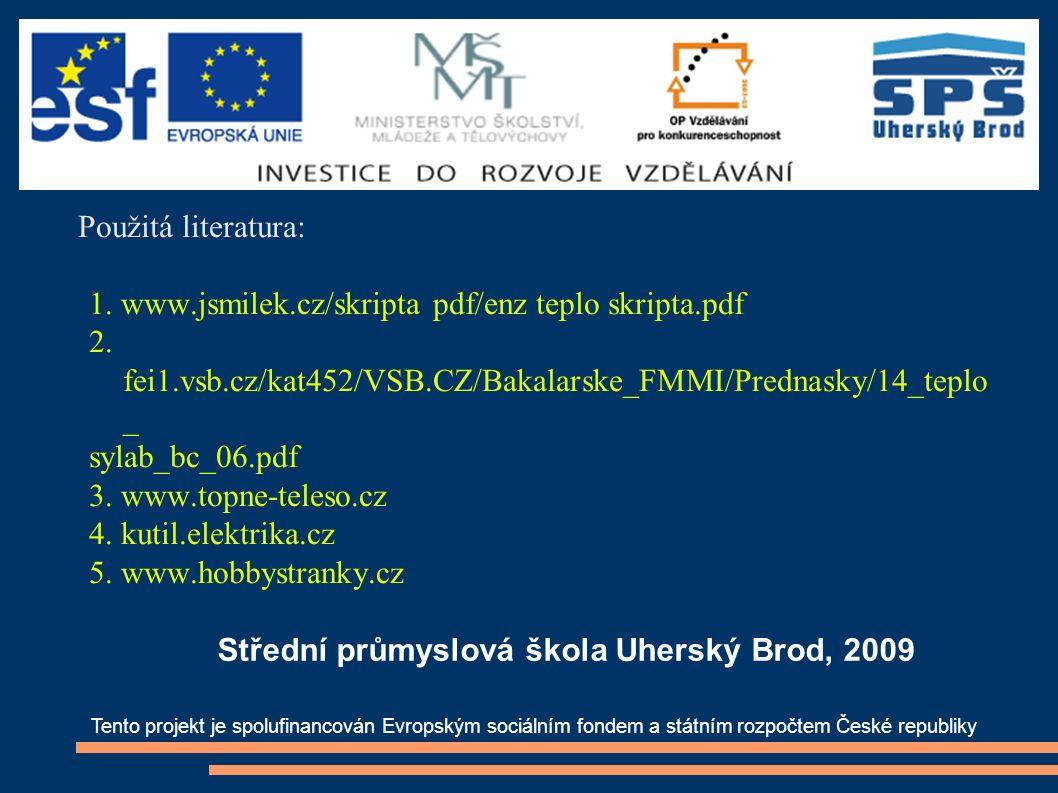 Použitá literatura: 1. www.jsmilek.cz/skripta pdf/enz teplo skripta.pdf 2.