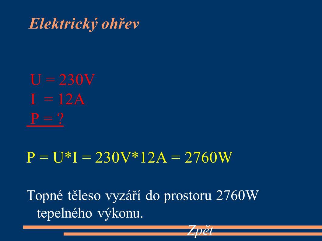 U = 230V I = 12A P = ? P = U*I = 230V*12A = 2760W Topné těleso vyzáří do prostoru 2760W tepelného výkonu. Zpět Elektrický ohřev