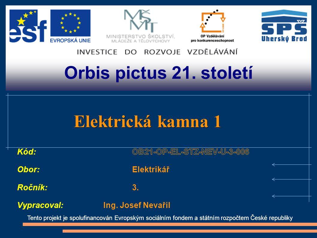 Orbis pictus 21. století Tento projekt je spolufinancován Evropským sociálním fondem a státním rozpočtem České republiky Elektrická kamna 1