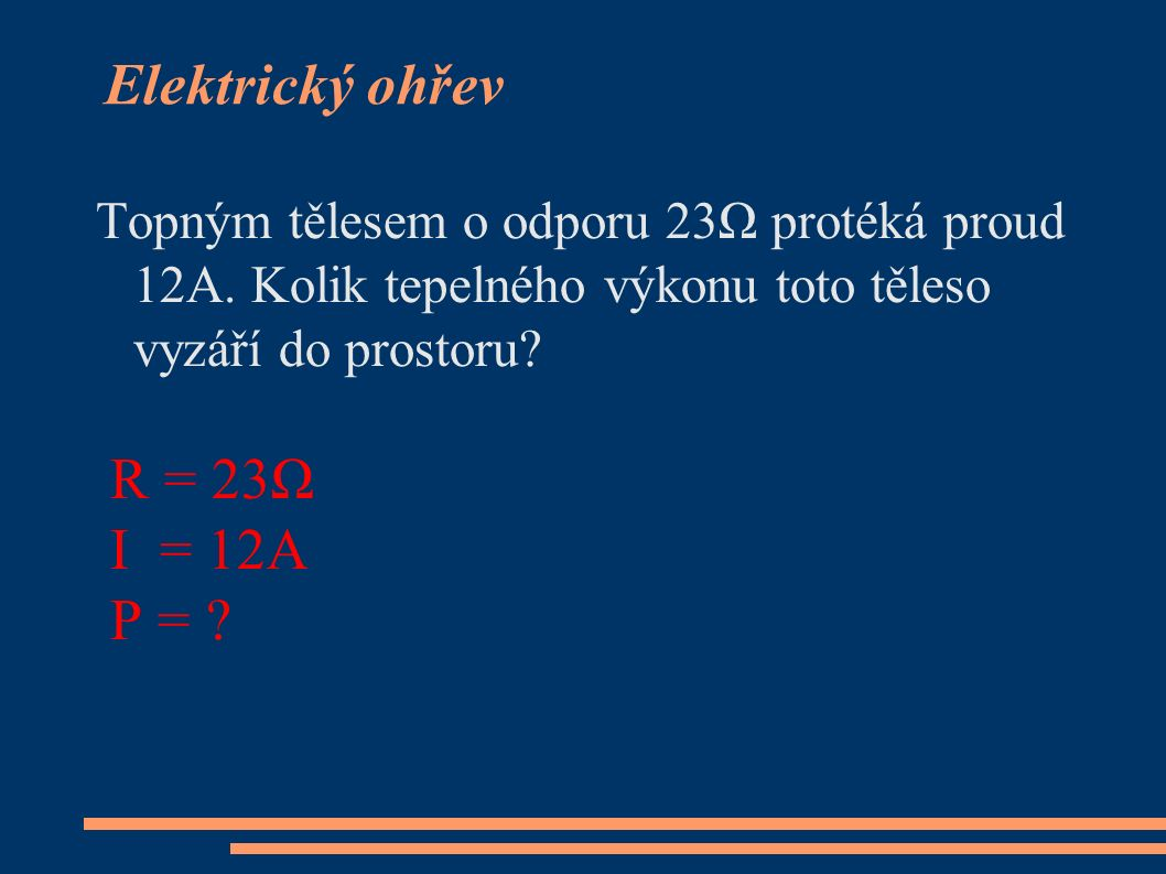 Topným tělesem o odporu 23Ω protéká proud 12A. Kolik tepelného výkonu toto těleso vyzáří do prostoru? R = 23Ω I = 12A P = ?