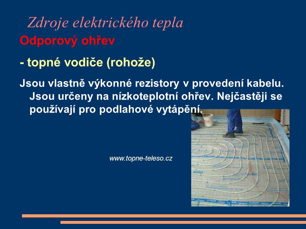 Zdroje elektrického tepla Odporový ohřev www.topne-teleso.cz - topné vodiče (rohože) Jsou vlastně výkonné rezistory v provedení kabelu. Jsou určeny na