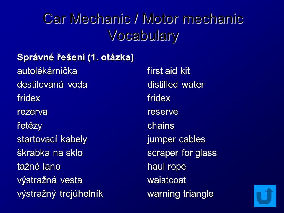 Car Mechanic / Motor mechanic Vocabulary Úkoly: 1.Napiš alespoň 5 příkladů výbavy automobilu.