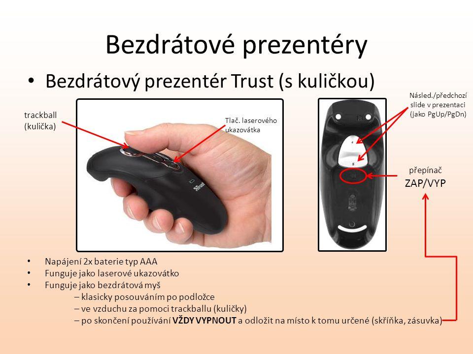 Bezdrátové prezentéry Bezdrátový prezentér Trust (s kuličkou) Napájení 2x baterie typ AAA Funguje jako laserové ukazovátko Funguje jako bezdrátová myš – klasicky posouváním po podložce – ve vzduchu za pomoci trackballu (kuličky) – po skončení používání VŽDY VYPNOUT a odložit na místo k tomu určené (skříňka, zásuvka) přepínač ZAP/VYP trackball (kulička) Tlač.