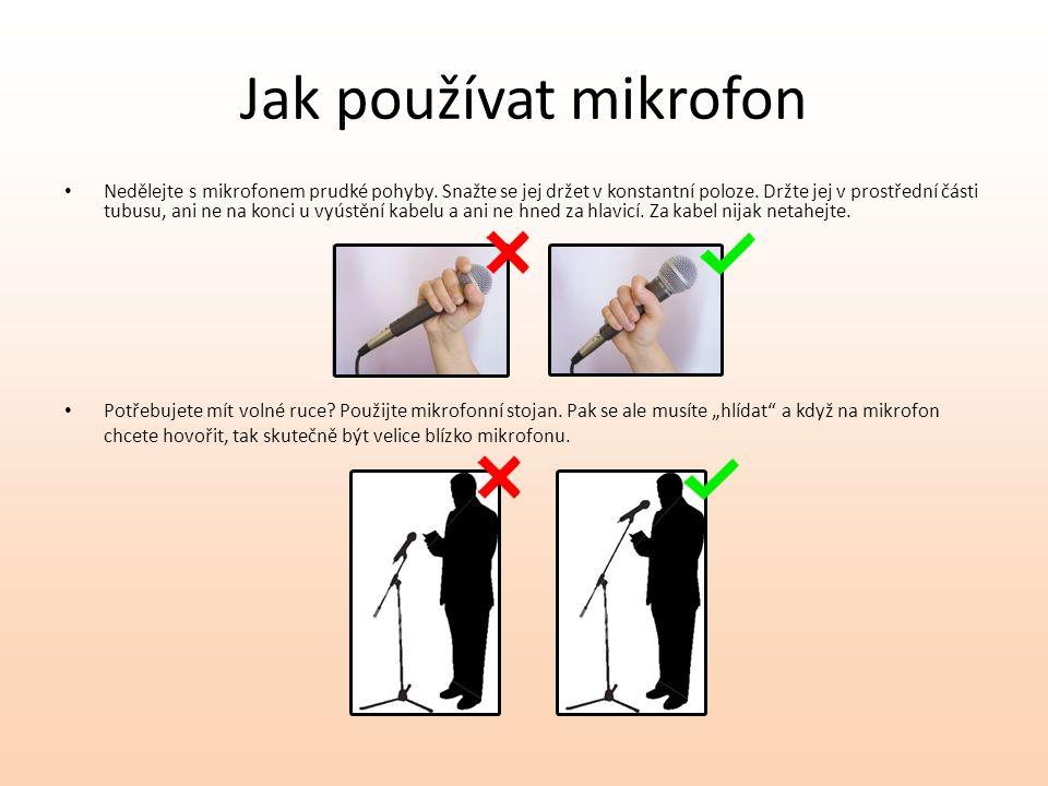 Jak používat mikrofon Potřebujete mít volné ruce. Použijte mikrofonní stojan.