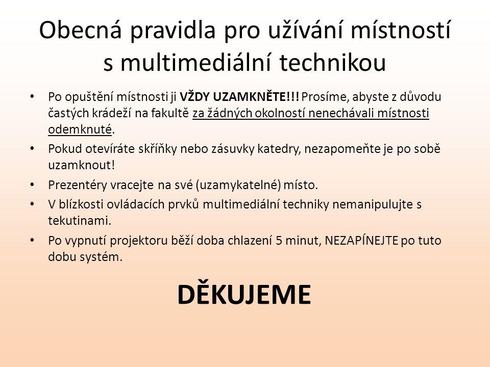 Obecná pravidla pro užívání místností s multimediální technikou Po opuštění místnosti ji VŽDY UZAMKNĚTE!!! Prosíme, abyste z důvodu častých krádeží na