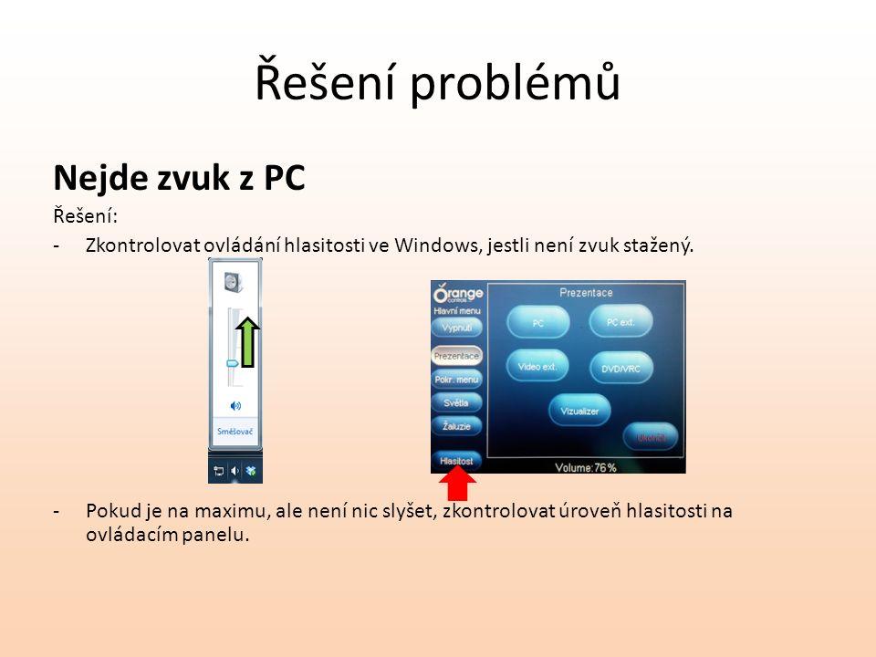 Řešení problémů Nejde zvuk z PC Řešení: -Zkontrolovat ovládání hlasitosti ve Windows, jestli není zvuk stažený. -Pokud je na maximu, ale není nic slyš