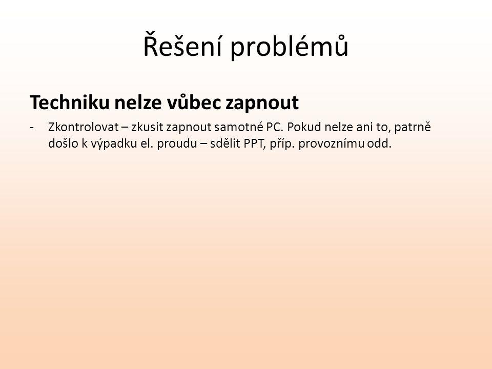 Řešení problémů Techniku nelze vůbec zapnout -Zkontrolovat – zkusit zapnout samotné PC. Pokud nelze ani to, patrně došlo k výpadku el. proudu – sdělit