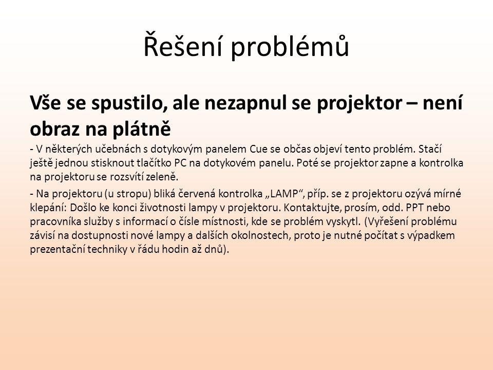 Řešení problémů Vše se spustilo, ale nezapnul se projektor – není obraz na plátně - V některých učebnách s dotykovým panelem Cue se občas objeví tento problém.