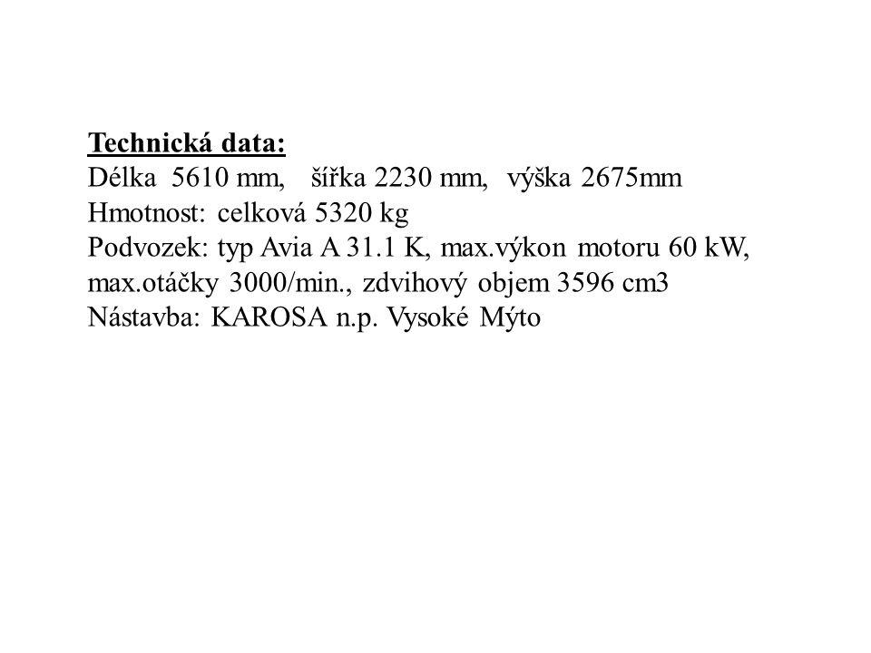 Technická data: Délka 5610 mm, šířka 2230 mm, výška 2675mm Hmotnost: celková 5320 kg Podvozek: typ Avia A 31.1 K, max.výkon motoru 60 kW, max.otáčky 3000/min., zdvihový objem 3596 cm3 Nástavba: KAROSA n.p.