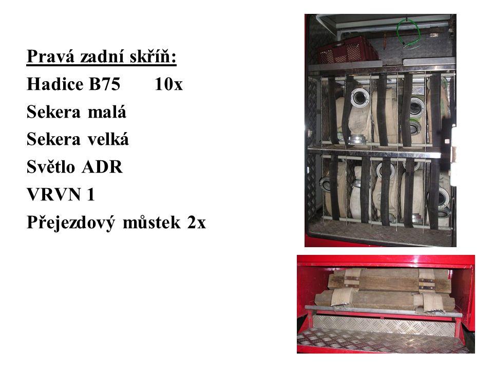Pravá zadní skříň: Hadice B75 10x Sekera malá Sekera velká Světlo ADR VRVN 1 Přejezdový můstek 2x