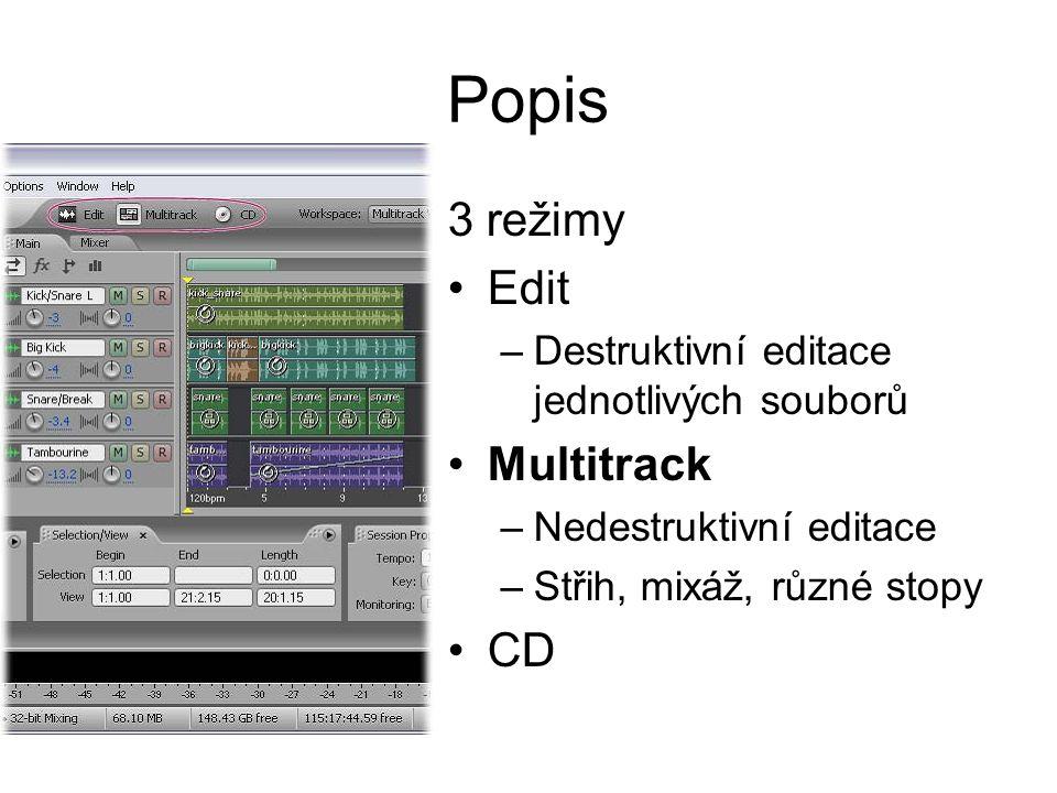 Popis 3 režimy Edit –Destruktivní editace jednotlivých souborů Multitrack –Nedestruktivní editace –Střih, mixáž, různé stopy CD